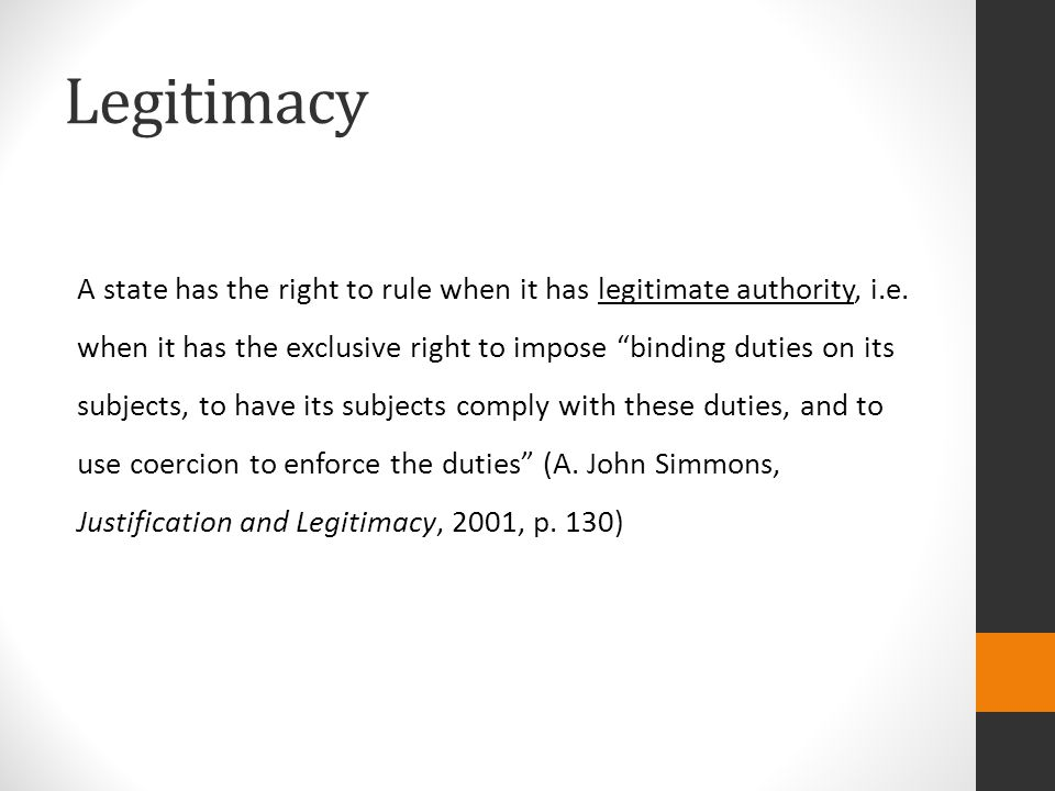 Legitimacy A state has the right to rule when it has legitimate authority, i.e.