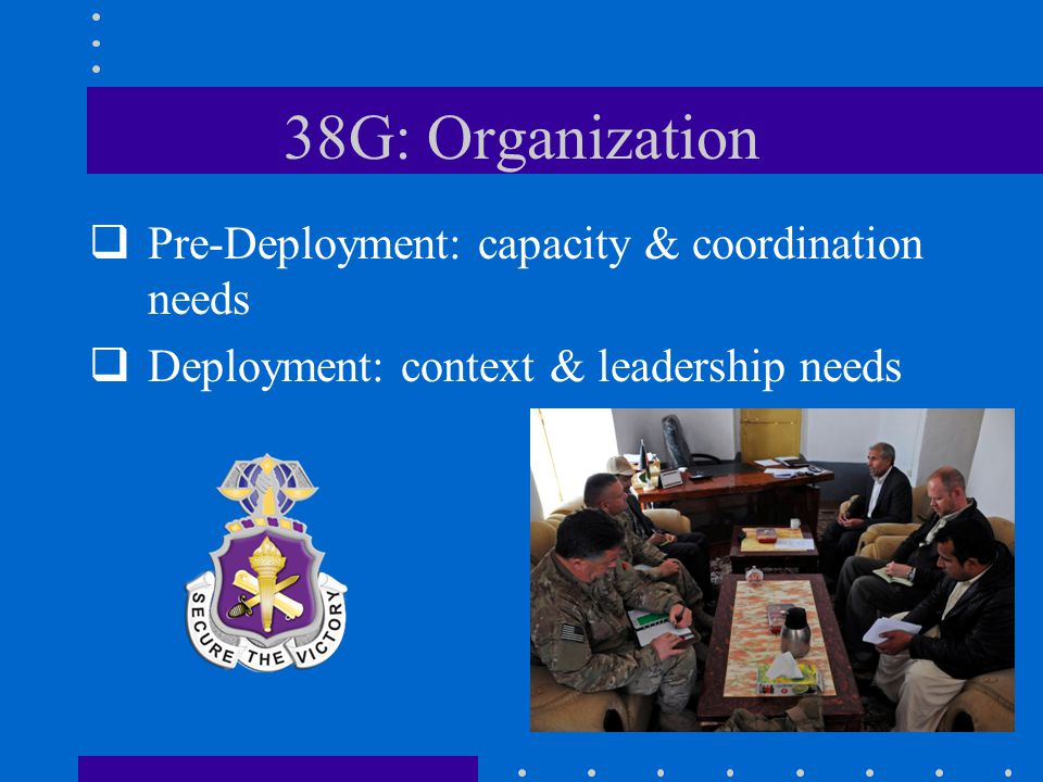 38G: Organization  Pre-Deployment: capacity & coordination needs  Deployment: context & leadership needs