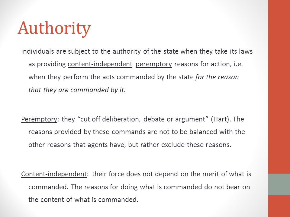 Authority Individuals are subject to the authority of the state when they take its laws as providing content-independent peremptory reasons for action, i.e.