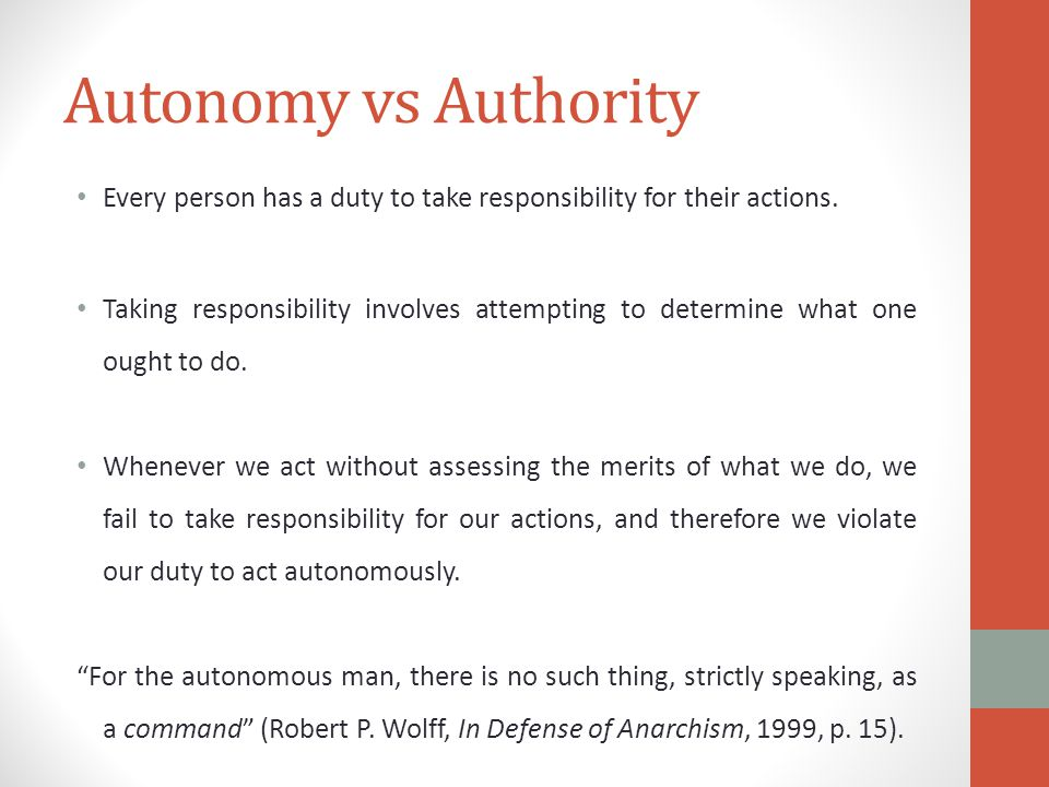 Autonomy vs Authority Every person has a duty to take responsibility for their actions.