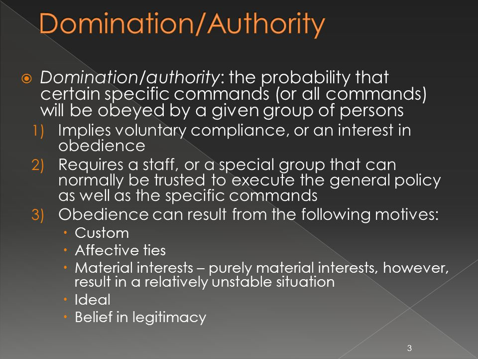  Authority is defined by claim to legitimacy  Weber specified three types: › Rational-legal authority: rests on a belief in the legality of enacted rules › Traditional authority: rests on the established belief in the sanctity of immemorial traditions › Charismatic authority: rests on the devotion to the exceptional sanctity, heroism or exemplary character of an individual person 4
