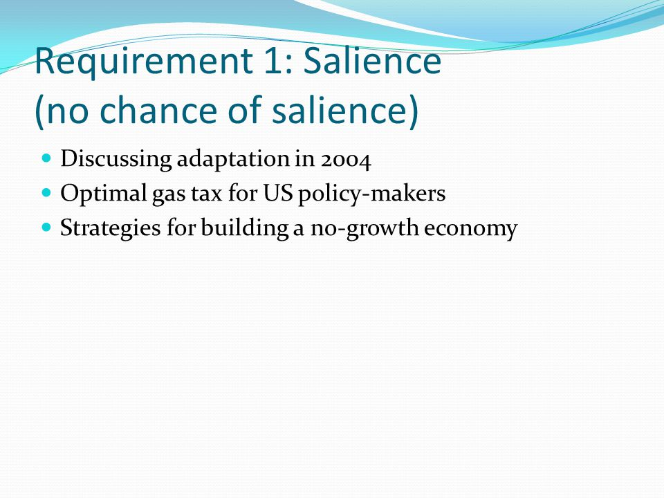 Requirement 1: Salience (no chance of salience) Discussing adaptation in 2004 Optimal gas tax for US policy-makers Strategies for building a no-growth economy