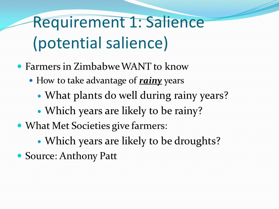 Requirement 1: Salience (potential salience) Farmers in Zimbabwe WANT to know How to take advantage of rainy years What plants do well during rainy years.