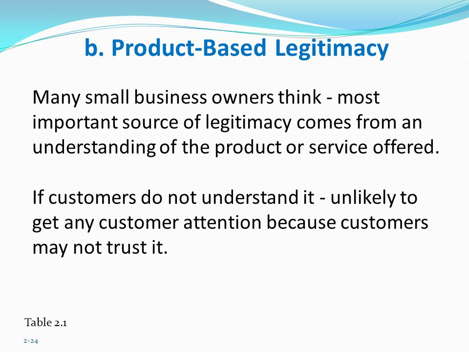 b. Product-Based Legitimacy Table 2.1 2-24 Many small business owners think - most important source of legitimacy comes from an understanding of the p