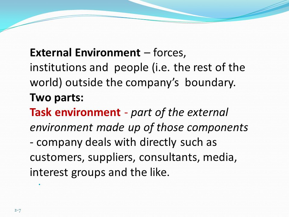 General Environment A part of external environment made up of sectors of major forces - shape people and institutions of the task and internal environments such as: Economic sector – trends, market conditions and employment rate.