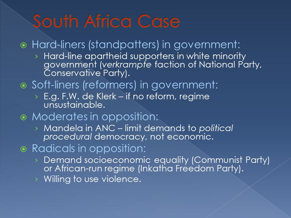  Hard-liners (standpatters) in government: › Hard-line apartheid supporters in white minority government (verkrampte faction of National Party, Conservative Party).