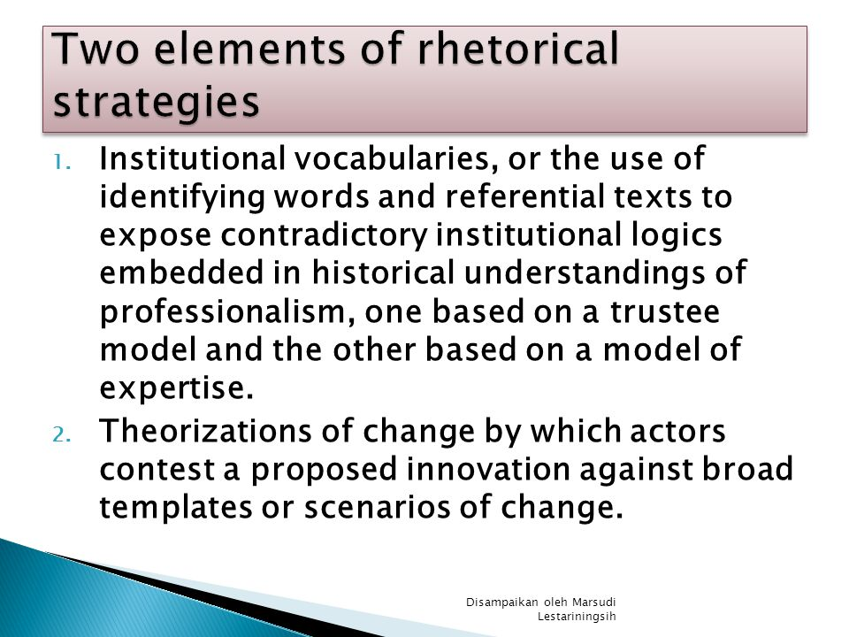  This study points to the importance of renewing interest in Berger and Luckmann s (1966: 64) early observation that institutions are built upon language. It points out the rhetorical underpinnings of legitimating institutional change.
