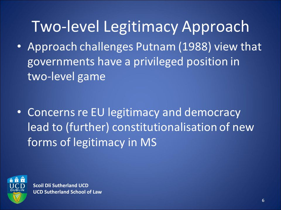 Two-level Legitimacy Approach Approach challenges Putnam (1988) view that governments have a privileged position in two-level game Concerns re EU legi