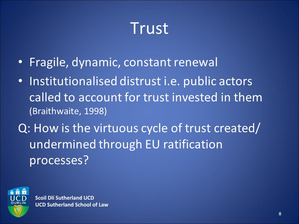 Trust Fragile, dynamic, constant renewal Institutionalised distrust i.e. public actors called to account for trust invested in them (Braithwaite, 1998