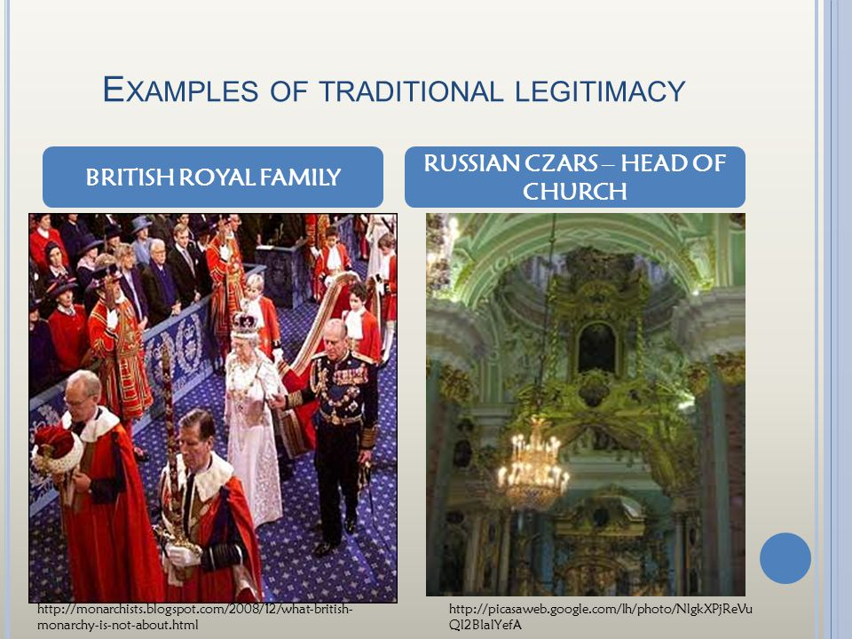 E XAMPLES OF TRADITIONAL LEGITIMACY BRITISH ROYAL FAMILY RUSSIAN CZARS – HEAD OF CHURCH http://monarchists.blogspot.com/2008/12/what-british- monarchy-is-not-about.html http://picasaweb.google.com/lh/photo/NlgkXPjReVu Ql2BIalYefA
