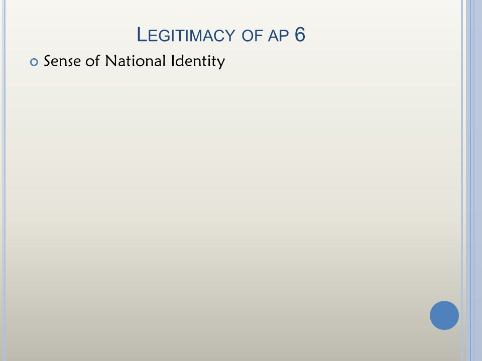 L EGITIMACY OF AP 6 Sense of National Identity