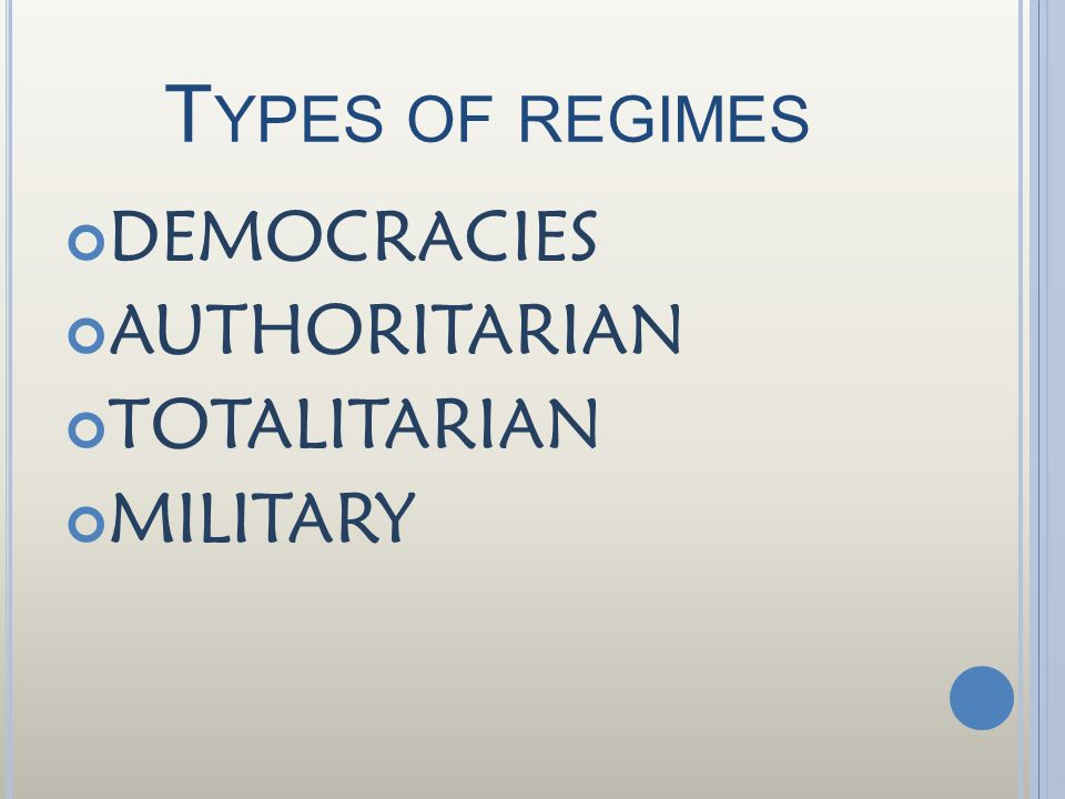 T YPES OF REGIMES DEMOCRACIES AUTHORITARIAN TOTALITARIAN MILITARY