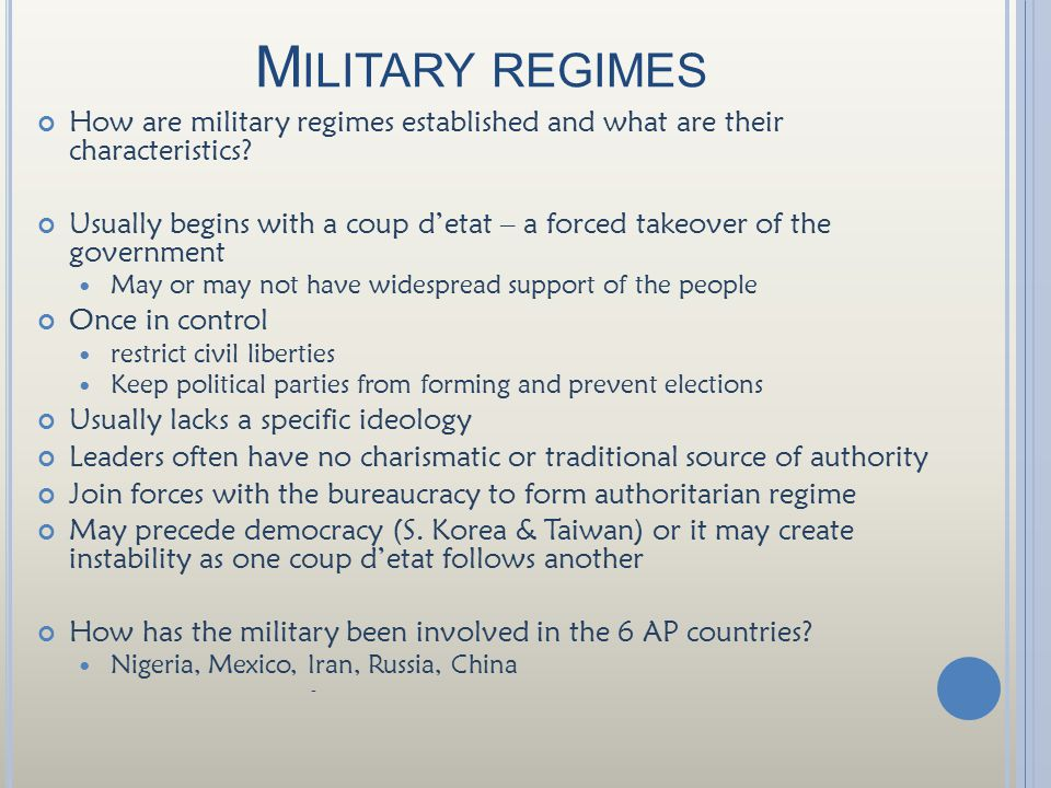 M ILITARY REGIMES How are military regimes established and what are their characteristics.