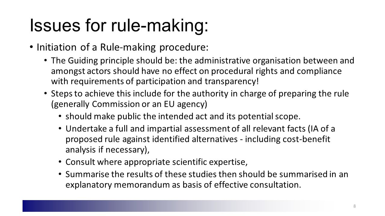 Issues for rule-making: Initiation of a Rule-making procedure: The Guiding principle should be: the administrative organisation between and amongst actors should have no effect on procedural rights and compliance with requirements of participation and transparency.