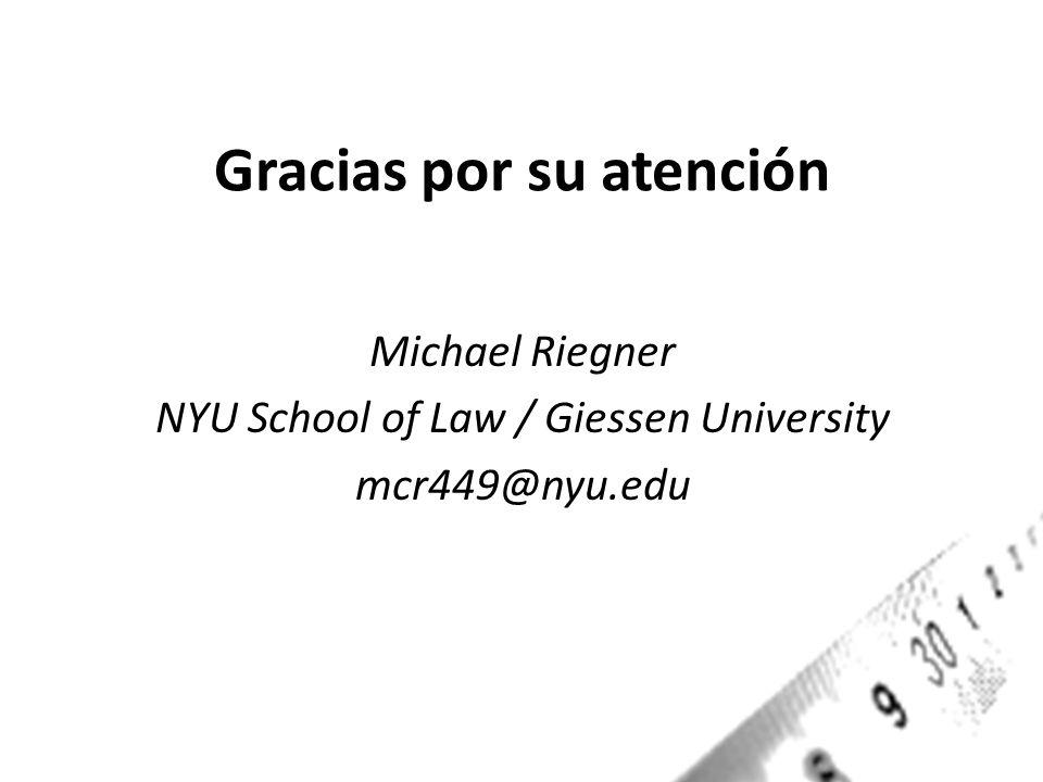 Gracias por su atención Michael Riegner NYU School of Law / Giessen University mcr449@nyu.edu