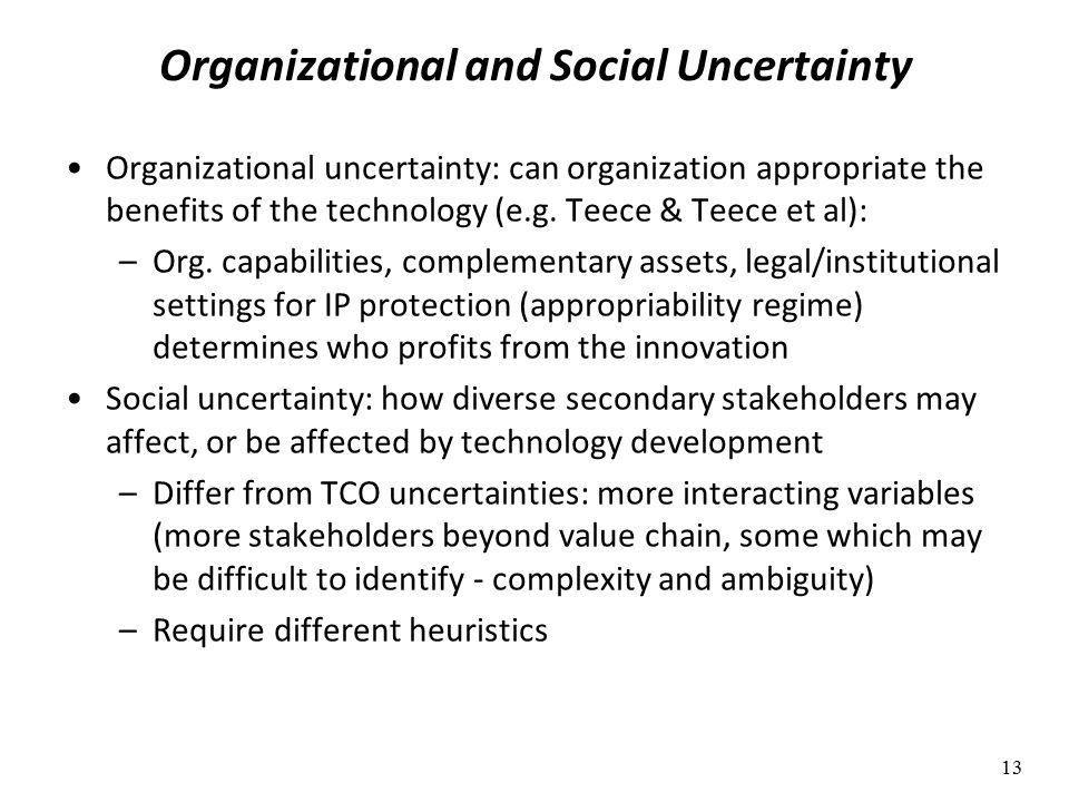 Organizational and Social Uncertainty Organizational uncertainty: can organization appropriate the benefits of the technology (e.g.