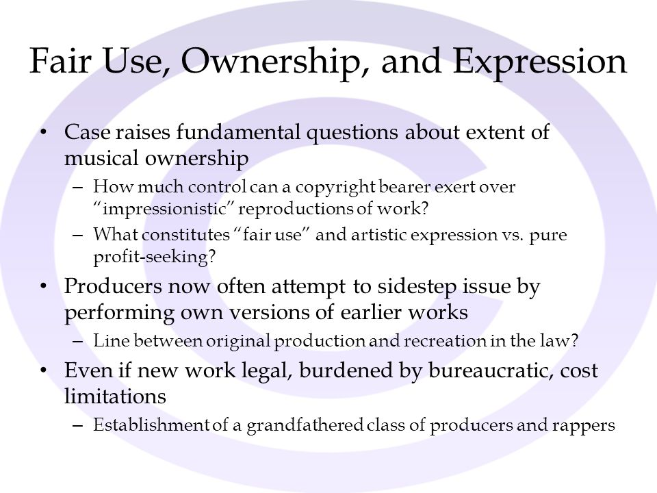 Fair Use, Ownership, and Expression Case raises fundamental questions about extent of musical ownership – How much control can a copyright bearer exer