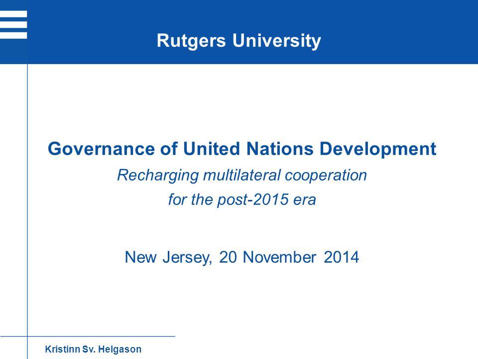 Governance of United Nations Development Recharging multilateral cooperation for the post-2015 era New Jersey, 20 November 2014 Rutgers University Kri