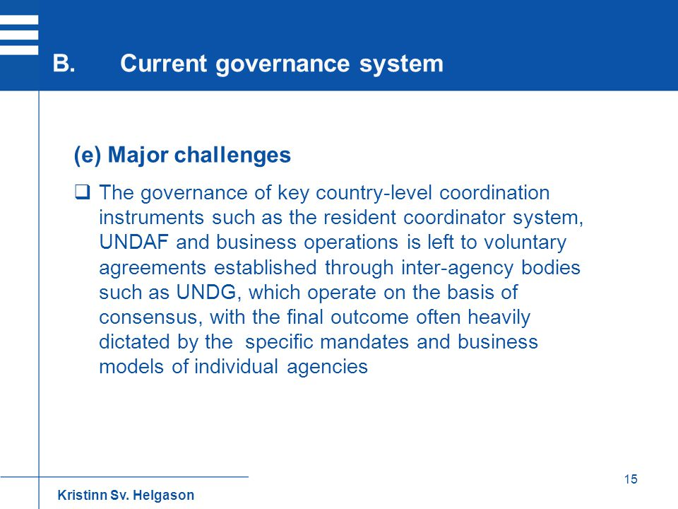 15 (e) Major challenges  The governance of key country-level coordination instruments such as the resident coordinator system, UNDAF and business ope