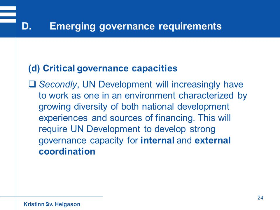 24 (d) Critical governance capacities  Secondly, UN Development will increasingly have to work as one in an environment characterized by growing dive