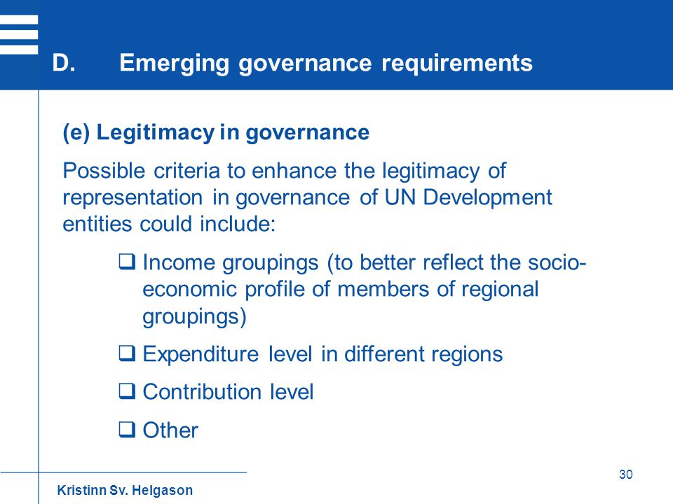 30 (e) Legitimacy in governance Possible criteria to enhance the legitimacy of representation in governance of UN Development entities could include: