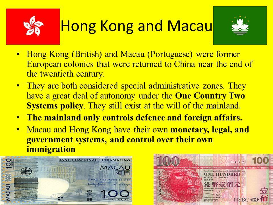 Hong Kong and Macau Hong Kong (British) and Macau (Portuguese) were former European colonies that were returned to China near the end of the twentieth