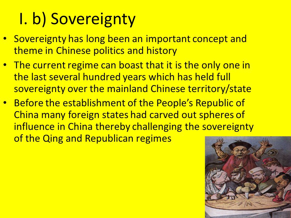 I. b) Sovereignty Sovereignty has long been an important concept and theme in Chinese politics and history The current regime can boast that it is the
