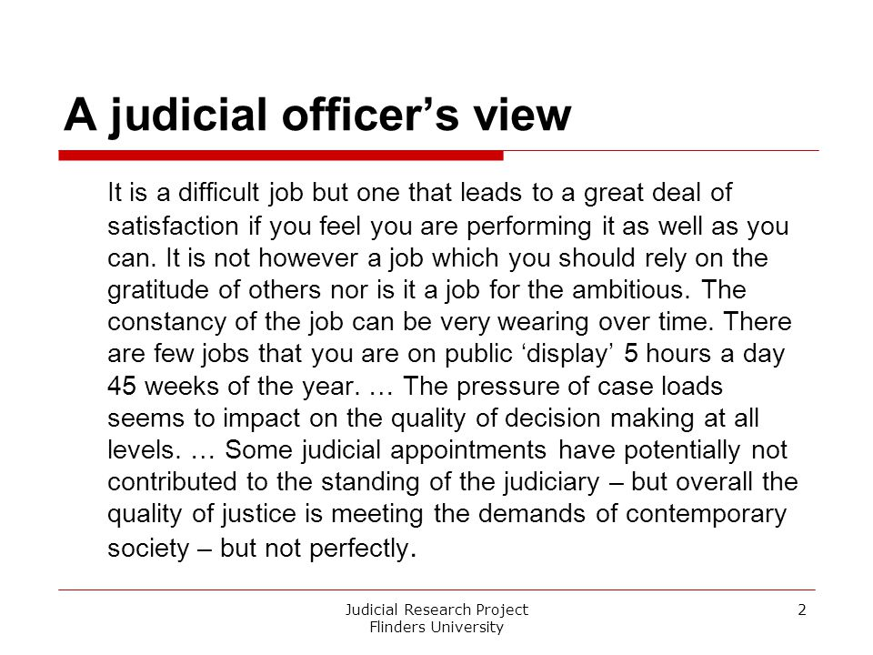 A judicial officer's view Judicial Research Project Flinders University 2 It is a difficult job but one that leads to a great deal of satisfaction if
