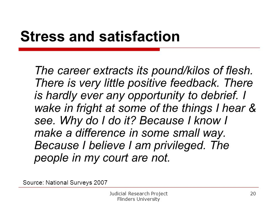 Judicial Research Project Flinders University 20 Stress and satisfaction The career extracts its pound/kilos of flesh. There is very little positive f