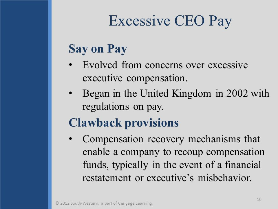 Excessive CEO Pay Say on Pay Evolved from concerns over excessive executive compensation. Began in the United Kingdom in 2002 with regulations on pay.