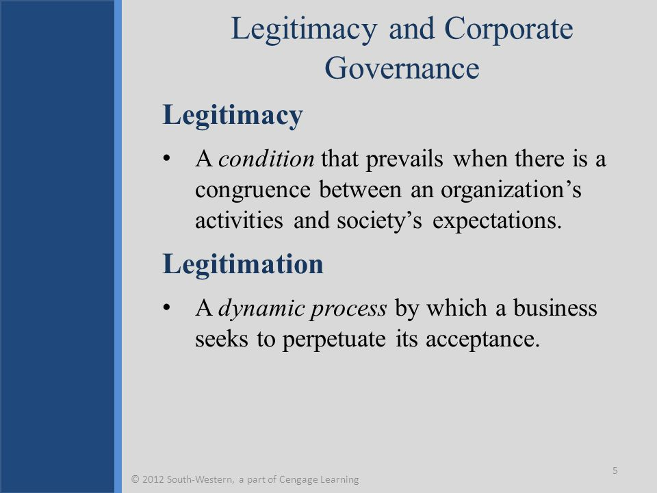 Legitimacy and Corporate Governance Legitimacy A condition that prevails when there is a congruence between an organization's activities and society's