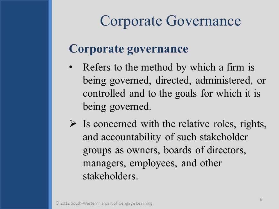Corporate Governance Corporate governance Refers to the method by which a firm is being governed, directed, administered, or controlled and to the goa