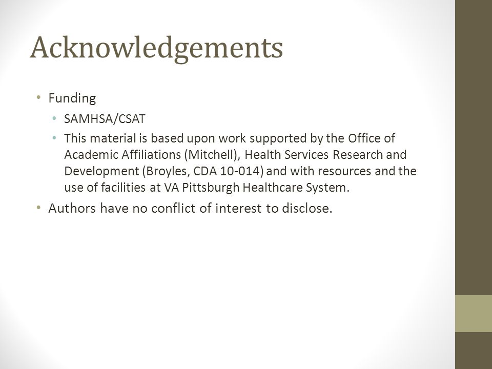 Acknowledgements Funding SAMHSA/CSAT This material is based upon work supported by the Office of Academic Affiliations (Mitchell), Health Services Res