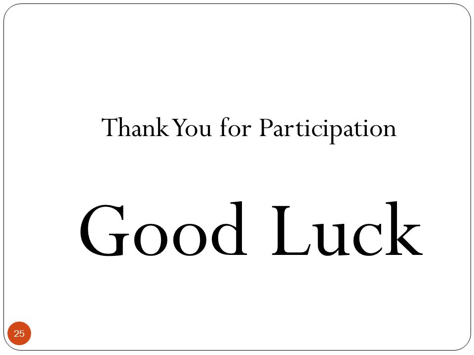 25 Thank You for Participation Good Luck
