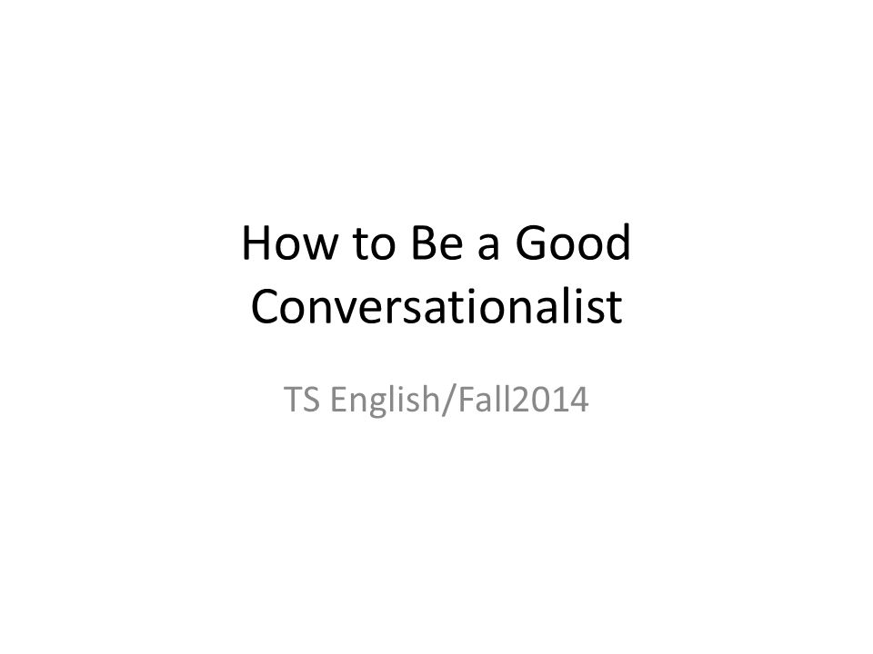 How to Be a Good Conversationalist TS English/Fall2014