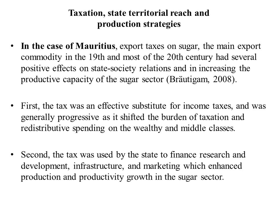 Taxation, state territorial reach and production strategies In the case of Mauritius, export taxes on sugar, the main export commodity in the 19th and