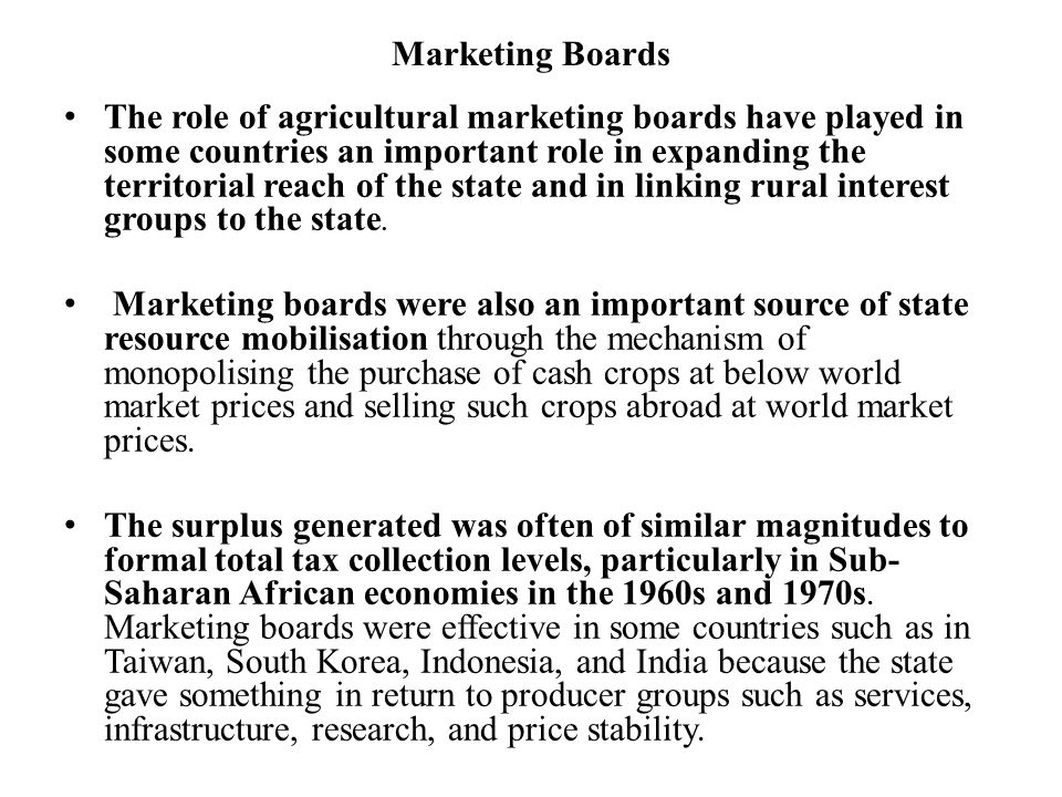 Marketing Boards The role of agricultural marketing boards have played in some countries an important role in expanding the territorial reach of the s