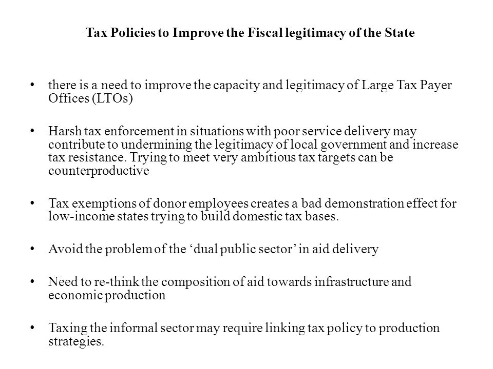 Tax Policies to Improve the Fiscal legitimacy of the State there is a need to improve the capacity and legitimacy of Large Tax Payer Offices (LTOs) Ha