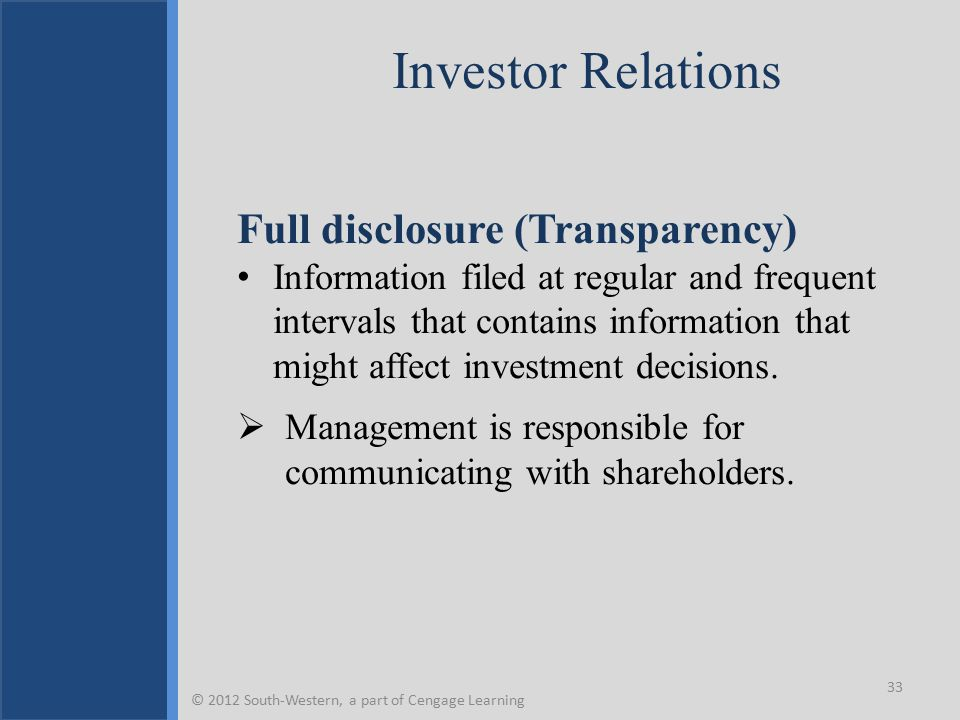 Investor Relations Full disclosure (Transparency) Information filed at regular and frequent intervals that contains information that might affect investment decisions.