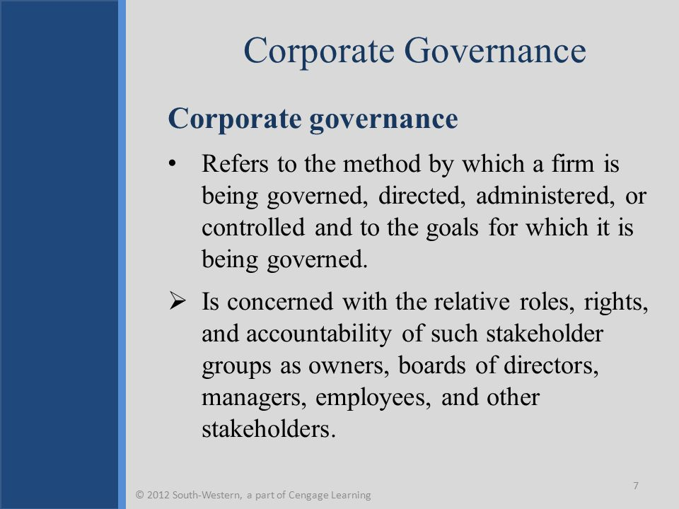 Corporate Governance Corporate governance Refers to the method by which a firm is being governed, directed, administered, or controlled and to the goals for which it is being governed.