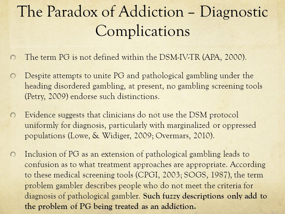 The Paradox of Addiction – Diagnostic Complications The term PG is not defined within the DSM-IV-TR (APA, 2000).