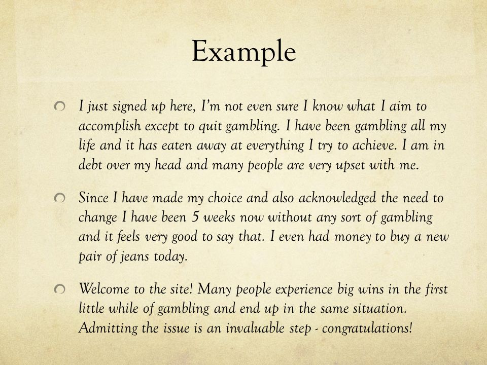 Example I just signed up here, I'm not even sure I know what I aim to accomplish except to quit gambling.