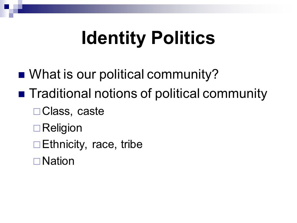 Identity Politics What is our political community.
