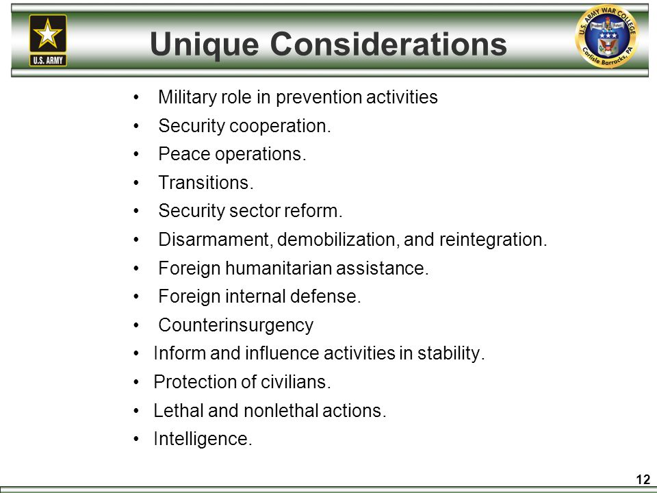 Unique Considerations Military role in prevention activities Security cooperation. Peace operations. Transitions. Security sector reform. Disarmament,