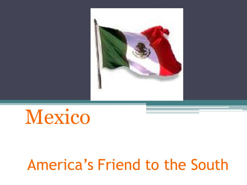 America's Friend to the South Mexico