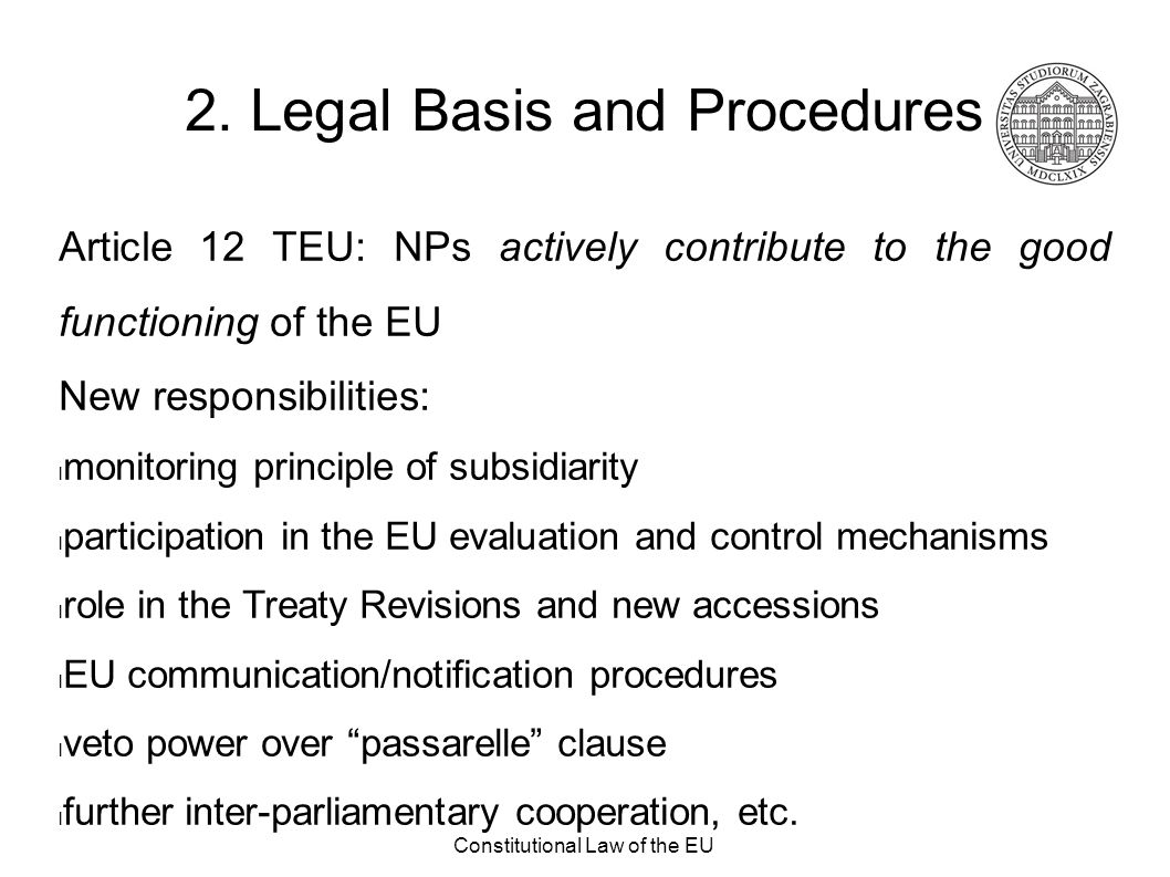 Constitutional Law of the EU 2. Legal Basis and Procedures Article 12 TEU: NPs actively contribute to the good functioning of the EU New responsibilit