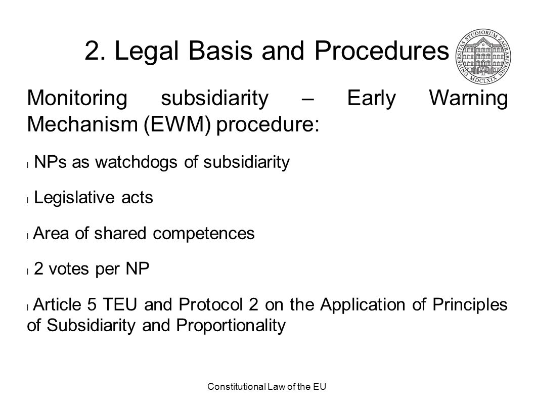 Constitutional Law of the EU 2. Legal Basis and Procedures Monitoring subsidiarity – Early Warning Mechanism (EWM) procedure: NPs as watchdogs of subs