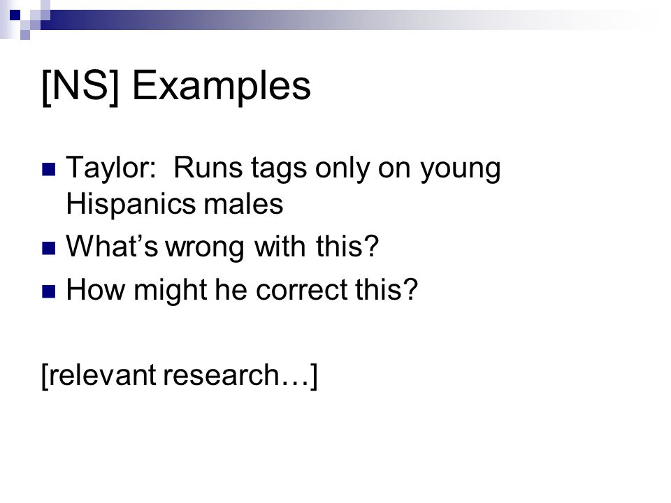 [NS] Examples Taylor: Runs tags only on young Hispanics males What's wrong with this? How might he correct this? [relevant research…]