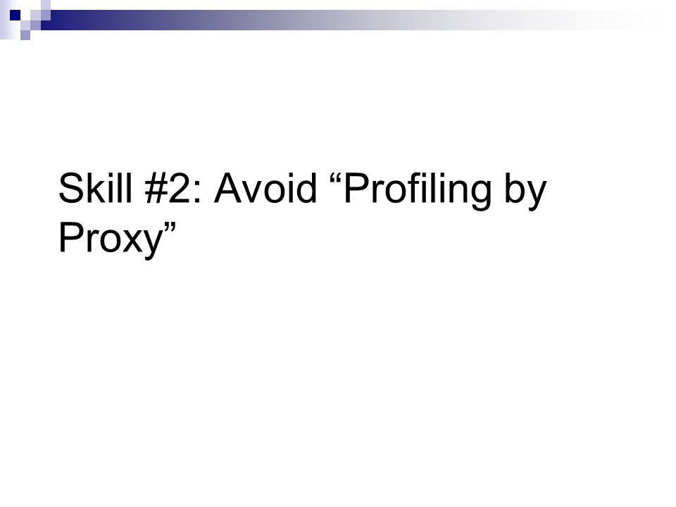 "Skill #2: Avoid ""Profiling by Proxy"""