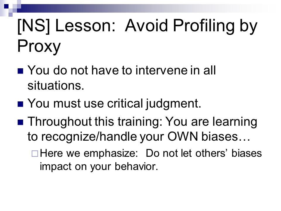 [NS] Lesson: Avoid Profiling by Proxy You do not have to intervene in all situations. You must use critical judgment. Throughout this training: You ar